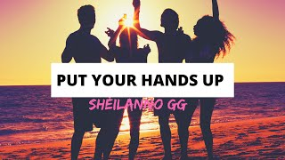 Put Your Hands Up Remix| SheilannO GG