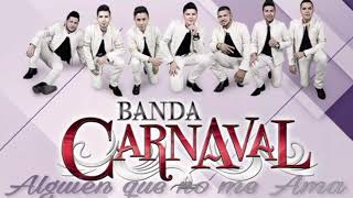 Banda Carnaval. Alguien que no me Ama // Nuevo Disco 2018