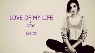 Love of My Life - Daya (Lyrics)