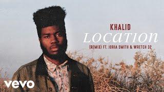 Khalid - Location (Remix) (feat. Jorja Smith & Wretch 32)