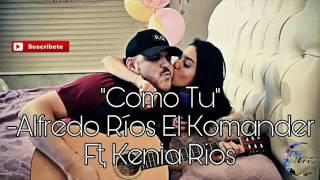 El Komander ft Kenia Rios - Como Tú (Letra)