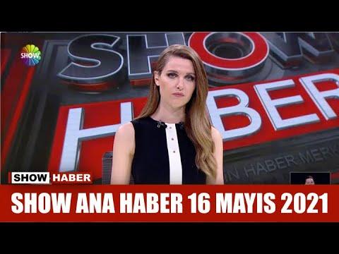 Show Ana Haber 16 Mayıs 2021