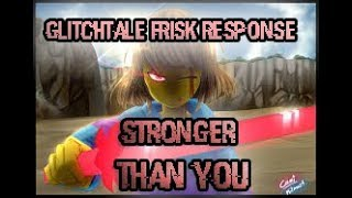 [Glitchtale AMV] Stronger than you (Glitch Frisk Response) - Animated Music Video