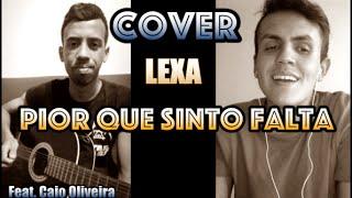 PIOR QUE SINTO FALTA - LEXA ( Cover ) feat. Caio Oliveira