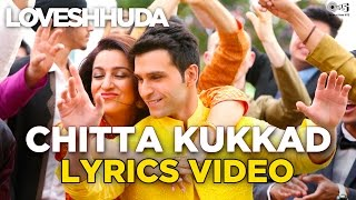 Chitta Kukkad Lyrics Video - Loveshhuda | Hit Wedding Song | Girish Kumar | 19th Feb 2016
