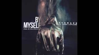 By Myself - AyeMaze ft Cook LaFlare