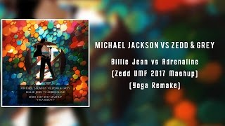 Michael Jackson vs Zedd & Grey Billie Jean vs Adrenaline (Zedd UMF 2017 Mashup) [Yoga Remake]