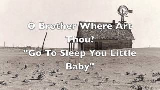 O Brother Where Art Thou?- Go To Sleep You Little Baby (Cover)