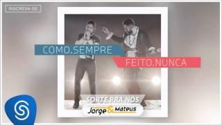 Jorge & Mateus - Sorte pra Nós - [Como Sempre Feito Nunca] (Áudio Oficial)