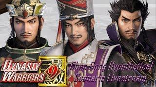 Chen Gong's Hypothetical Scenario Livestream! | Dynasty Warriors 9 |