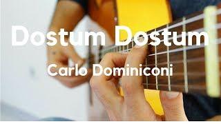 Dostum Dostum - Klasik Gitar Uyarlama - Carlo Domeniconi