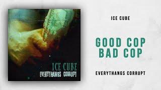 Ice Cube - Good Cop, Bad Cop (Everythangs Corrupt)