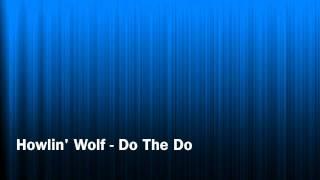 Howlin Wolf - Do The Do