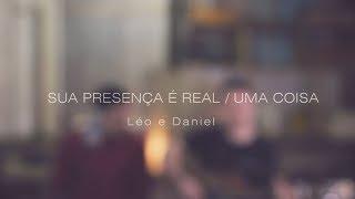 Sua presença é real  - uma coisa | Leo e Daniel