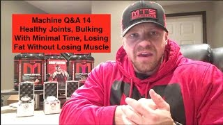 Machine Q&A 14 | Healthy Joints, Bulking With Minimal Time, Losing Fat Without Losing Muscle