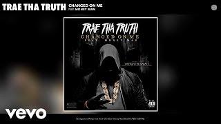 Trae tha Truth - Changed on Me (Audio) ft. Money Man