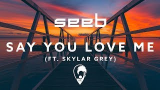 Seeb - Say You Love Me (ft. Skylar Grey)