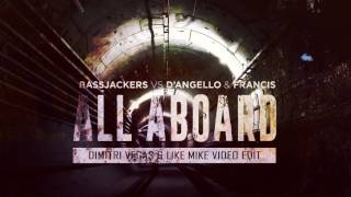 Bassjackers vs D'Angello & Francis - All Aboard (Dimitri Vegas & Like Mike Video Edit)