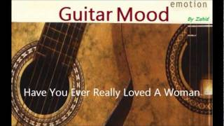 Guitar Mood - Have You Ever Really Loved A Woman