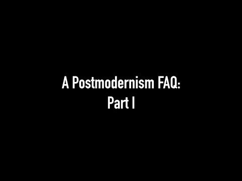 A Postmodernism FAQ: Part I - Introduction