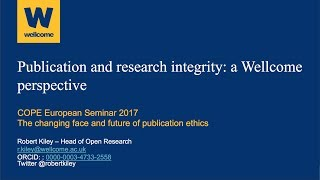 Publication and research integrity: a Wellcome perspective - Robert Kiley, Head of Open Research at the Wellcome Trust, speaks at COPE's European Seminar 2017.