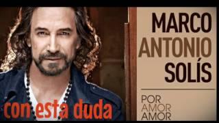 MARCO ANTONIO SOLÍS Con Esta Duda 2017