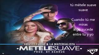 Xriz - Métele suave ft. Fuego y La Materialista  - Letra