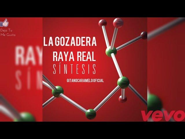 Raya Real- La gozadera