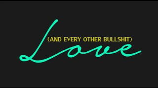 LOVE (and other bullshit) + (trailer)