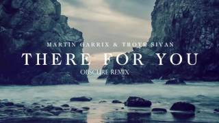Martin Garrix & Troye Sivan  - There For You (Obscure Remix)