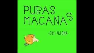 Puras Macanas - Oye Paloma