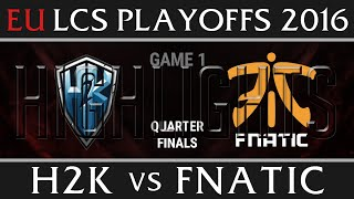 H2K vs Fnatic Game 1 Highlights, Playoffs EU LCS Quarterfinal Summer 2016, H2K vs FNC G1
