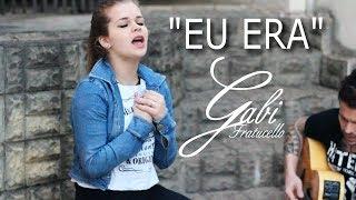 EU ERA (RESPOSTA - Versão Feminina) - Gabi Fratucello