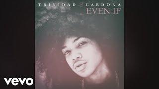 Trinidad Cardona - Even If (Audio)