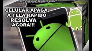Dicas Para Android – Seu Celular Android Apaga a Tela Muito Rápido? Veja Como Resolver Este Problema