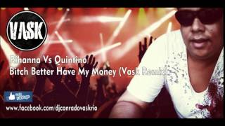 Rihanna Vs Quintino - Bitch Better Have My Money (Vask Remix)