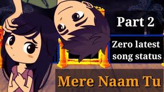 Zero : Mere Naam Tu Song WhatsApp Status | Mere Naam Tu Status Part 2 | Lakhan Kashyap