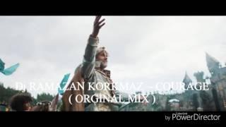DJ RAMAZAN KORKMAZ  - COURAGE ( ORGİNAL MİX )