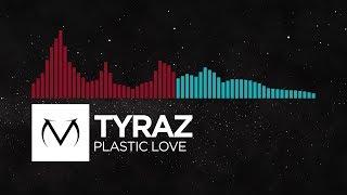 [Trap/Funk] - Tyraz - Plastic Love [Free Download]