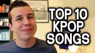 TOP 10 KPOP SONGS!!!