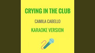 Crying In The Club (Karaoke Version)