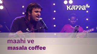 Maahi Ve - Masala Coffee - Music Mojo Season 2 - Kappa TV width=