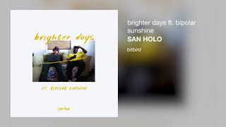 San Holo - brighter days (ft. Bipolar Sunshine)