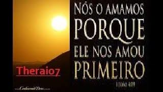 NOS AMAMOS PORQUE DEUS NOS AMOU PRIMEIRO theraio7 4907