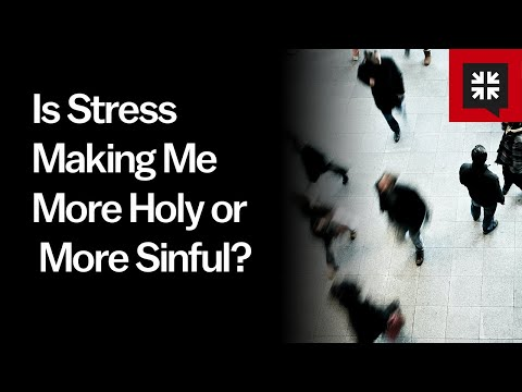 Is Stress Making Me More Holy or More Sinful?