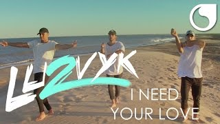 Lu2vyk - I Need Your Love (Official Video)