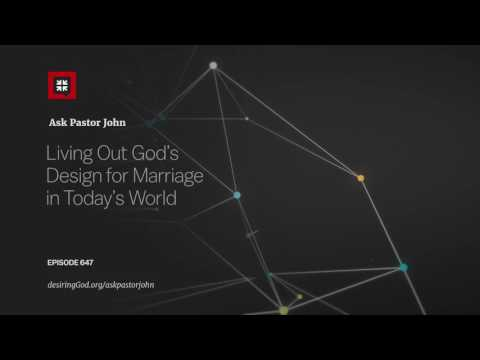 Living Out God's Design for Marriage in Today's World // Ask Pastor John