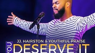 YOU DESERVE IT JJ. HAIRSTON & YOUTHFUL PRAISE By EydelyWorshipLivingGodChannel width=