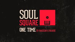 Soul Square - One Time (Ft  Racecar & Reach)