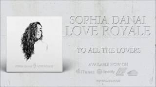 Sophia Danai - To All The Lovers